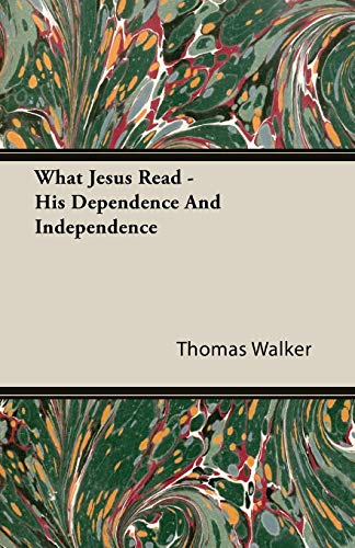 What Jesus Read - His Dependence And Independence: Thomas Walker