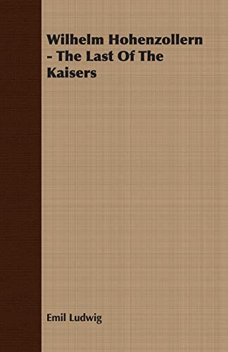 9781406776188: Wilhelm Hohenzollern - The Last Of The Kaisers