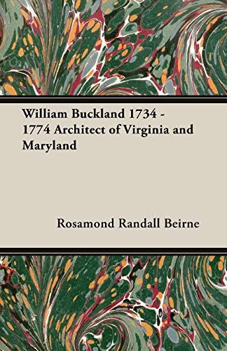 William Buckland 1734 - 1774 Architect of Virginia and Maryland: Rosamond Randall Beirne