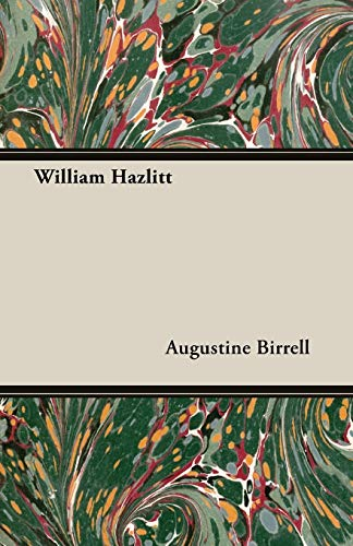 William Hazlitt: Augustine Birrell