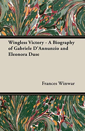 9781406776515: Wingless Victory - A Biography of Gabriele D'Annunzio and Eleonora Duse