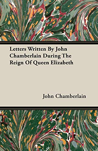 9781406780932: Letters Written By John Chamberlain During The Reign Of Queen Elizabeth