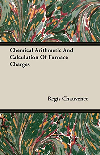 Chemical Arithmetic And Calculation Of Furnace Charges: Regis Chauvenet