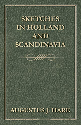 Sketches in Holland and Scandinavia: Augustus J. C. Hare
