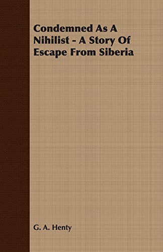 9781406782646: Condemned As A Nihilist - A Story Of Escape From Siberia