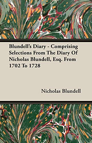 Blundells Diary - Comprising Selections From The Diary Of Nicholas Blundell, Esq. From 1702 To 1728...