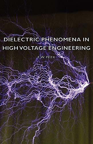 Dielectric Phenomena in High Voltage Engineering: F. W. Peek
