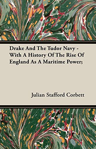 9781406784107: Drake And The Tudor Navy - With A History Of The Rise Of England As A Maritime Power;