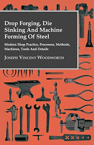 Drop Forging, Die Sinking And Machine Forming: Joseph Vincent Woodworth