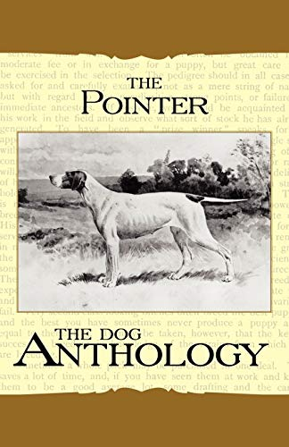 The Pointer - A Dog Anthology (A Vintage Dog Books Breed Classic): Various