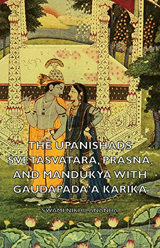 The Upanishads - Svetasvatara, Prasna, and Mandukya with Gaudapadaa Karika: Swami Nikhilananda