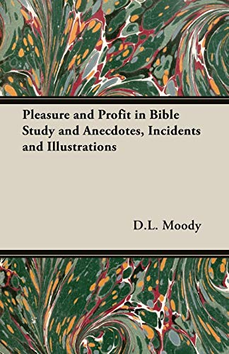 Pleasure and Profit in Bible Study and Anecdotes, Incidents and Illustrations (1406788740) by D.L. Moody