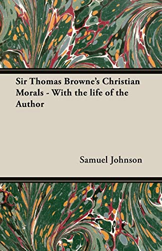 Sir Thomas Browne's Christian Morals - With the Life of the Author: Johnson, Samuel