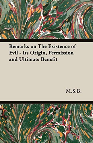 Remarks on The Existence of Evil - Its Origin, Permission and Ultimate Benefit (1406788953) by M.S.B.