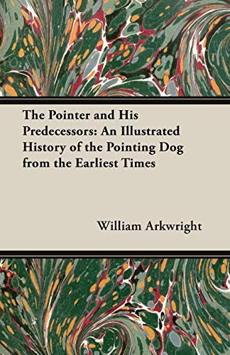 9781406789607: The Pointer and His Predecessors: An Illustrated History of the Pointing Dog from the Earliest Times