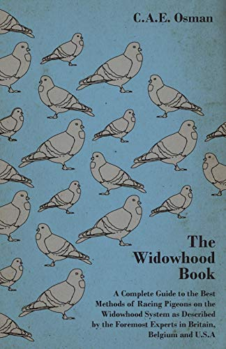 9781406789836: The Widowhood Book - A Complete Guide to the Best Methods of Racing Pigeons on the Widowhood System as Described by the Foremost Experts in Britain, Belgium and U.S.A