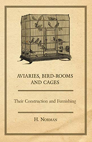 9781406789843: Aviaries, Bird-Rooms and Cages - Their Construction and Furnishing