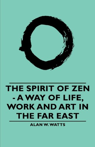 9781406791013: The Spirit of Zen: A Way of Life, Work and Art in the Far East