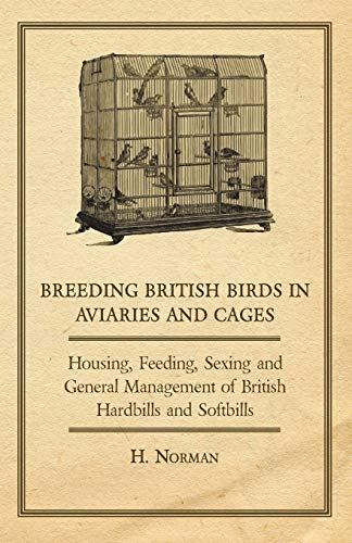 9781406791419: Breeding British Birds in Aviaries and Cages - Housing, Feeding, Sexing and General Management of British Hardbills and Softbills