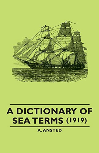 A Dictionary of Sea Terms (1919): A. Ansted