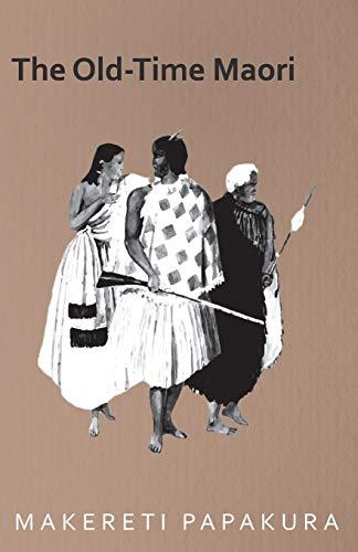 The Old-Time Maori (Paperback): Makereti