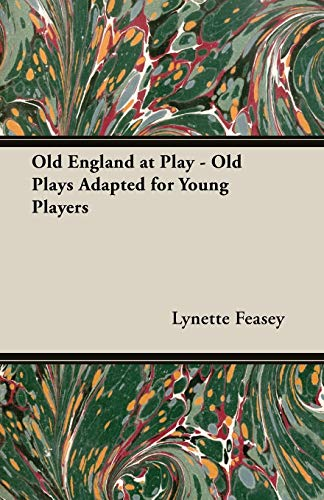 9781406793581: Old England at Play - Old Plays Adapted for Young Players