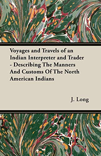 Voyages and Travels of an Indian Interpreter and Trader - Describing The Manners And Customs Of The...