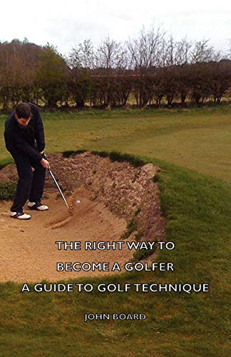 9781406797367: The Right Way to Become a Golfer - A Guide to Golf Technique