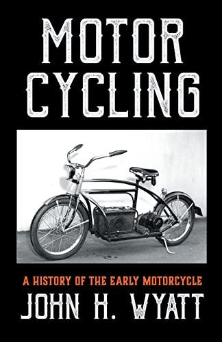 Motor Cycling - A History Of The: H. John Wyatt