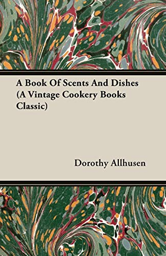 9781406798401: A Book Of Scents And Dishes (A Vintage Cookery Books Classic)
