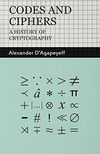 Codes and Ciphers - A History Of: Alexander D Agapeyeff