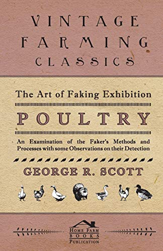 The Art of Faking Exhibition Poultry -: R George Scott