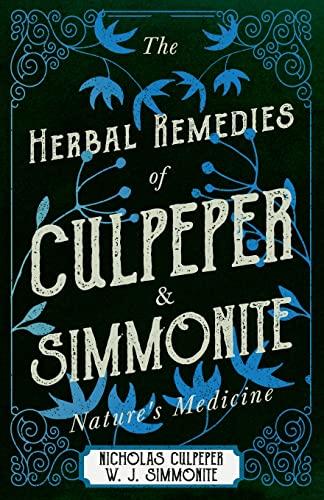 The Herbal Remedies of Culpeper and Simmonite: Nicholas Culpeper, William