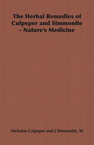 The Herbal Remedies of Culpeper and Simmonite - Natures Medicine: Nicholas Culpeper