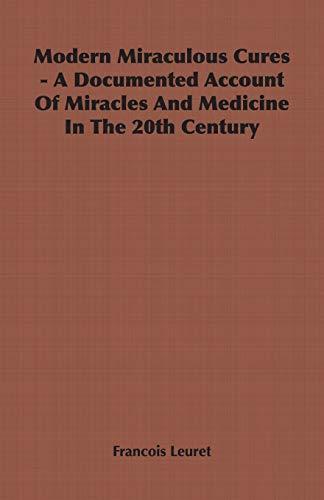 Modern Miraculous Cures - A Documented Account: Francois Leuret