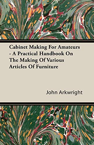 9781406799293: Cabinet Making for Amateurs - A Practical Handbook on the Making of Various Articles of Furniture
