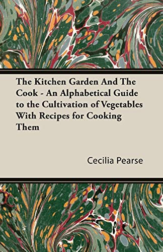 The Kitchen Garden And The Cook - An Alphabetical Guide to the Cultivation of Vegetables With ...