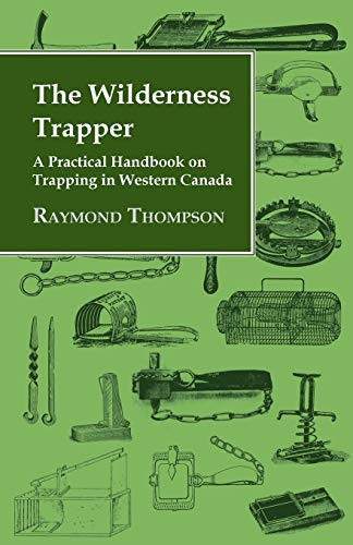 9781406799828: The Wilderness Trapper - A Practical Handbook on Trapping in Western Canada