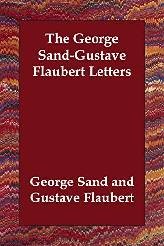 The George Sand-Gustave Flaubert Letters: George Sand; Gustave