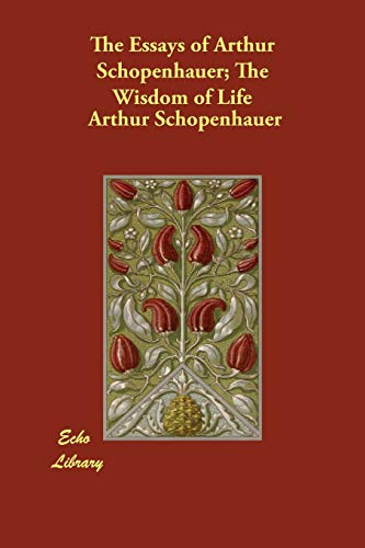 The Essays of Arthur Schopenhauer; The Wisdom of Life (9781406800470) by Arthur Schopenhauer