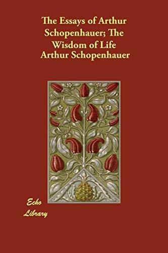 9781406800470: The Essays of Arthur Schopenhauer; The Wisdom of Life
