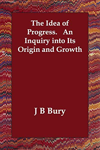 9781406801088: The Idea of Progress.   An Inquiry into Its Origin and Growth