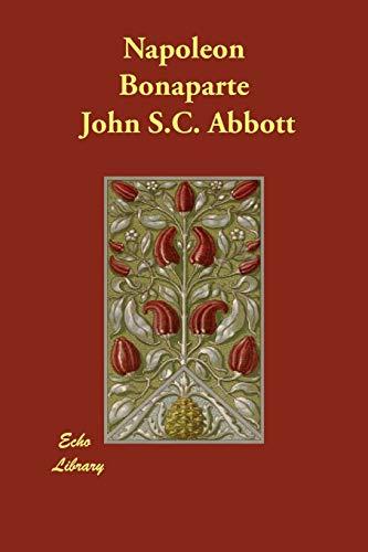 Napoleon Bonaparte: John S. C. Abbott