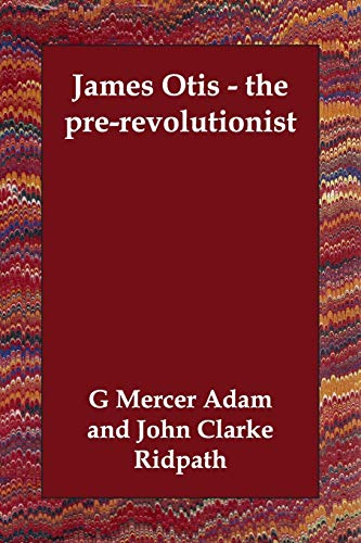 9781406802726: James Otis - the pre-revolutionist