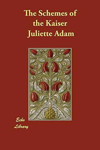 The Schemes of the Kaiser: Juliette Adam, J.