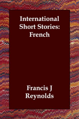 International Short Stories: French (French Edition) (1406804002) by Francis J Reynolds