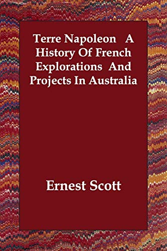 9781406804478: Terre Napoleon A History Of French Explorations And Projects In Australia