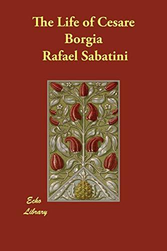 The Life of Cesare Borgia: Sabatini, Rafael