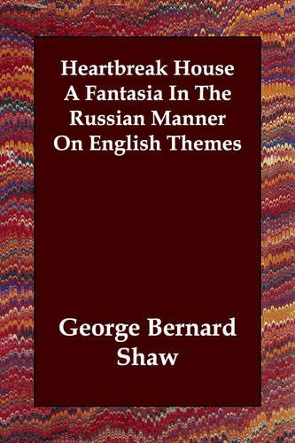 9781406804867: Heartbreak House a Fantasia in the Russian Manner on English Themes