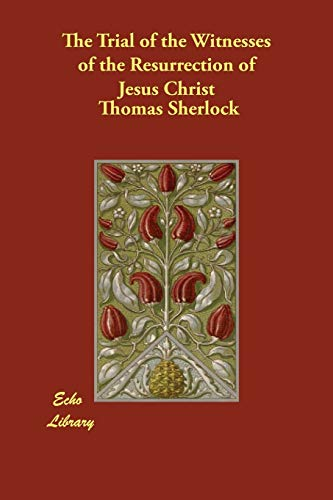 The Trial of the Witnesses of the Resurrection of Jesus Christ: Sherlock, Thomas